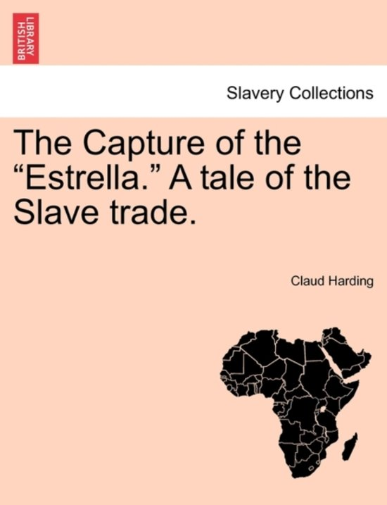 The Capture of the Estrella. a Tale of the Slave Trade.