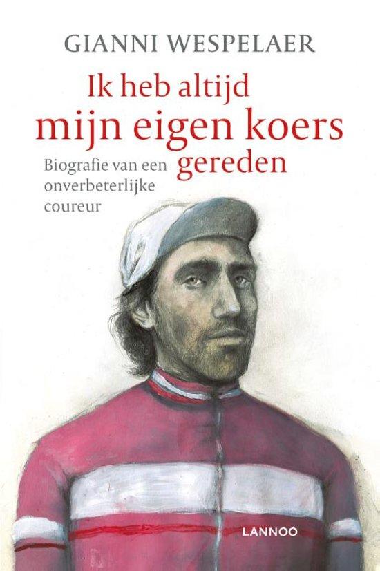 Boek cover Ik heb altijd mijn eigen koers gereden van Gianni Wespelaer (Paperback)