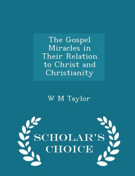 The Gospel Miracles in Their Relation to Christ and Christianity - Scholar's Choice Edition
