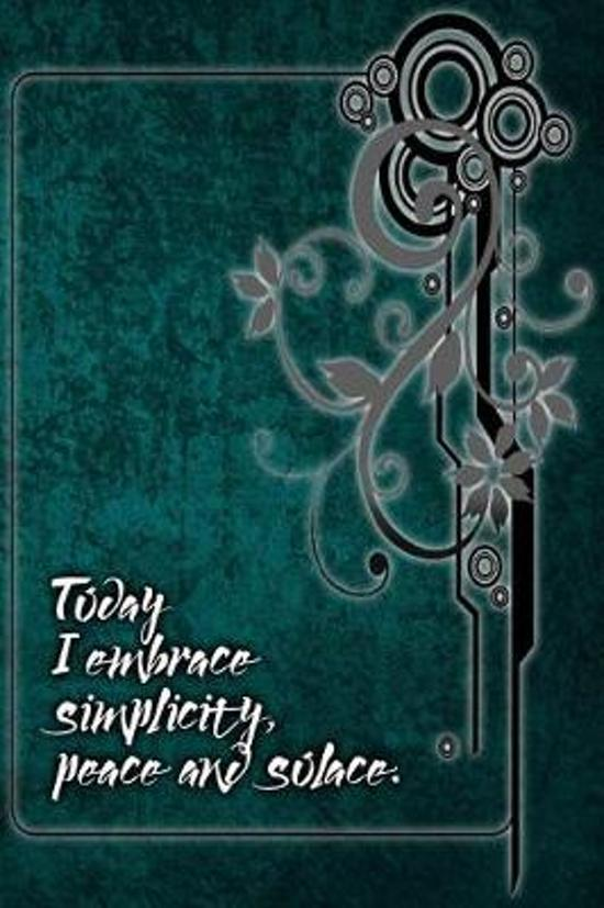 Today I Embrace Simplicity, Peace and Solace