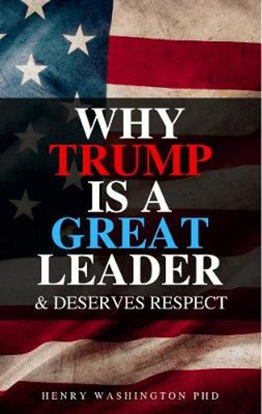 Why Trump Is a Great Leader