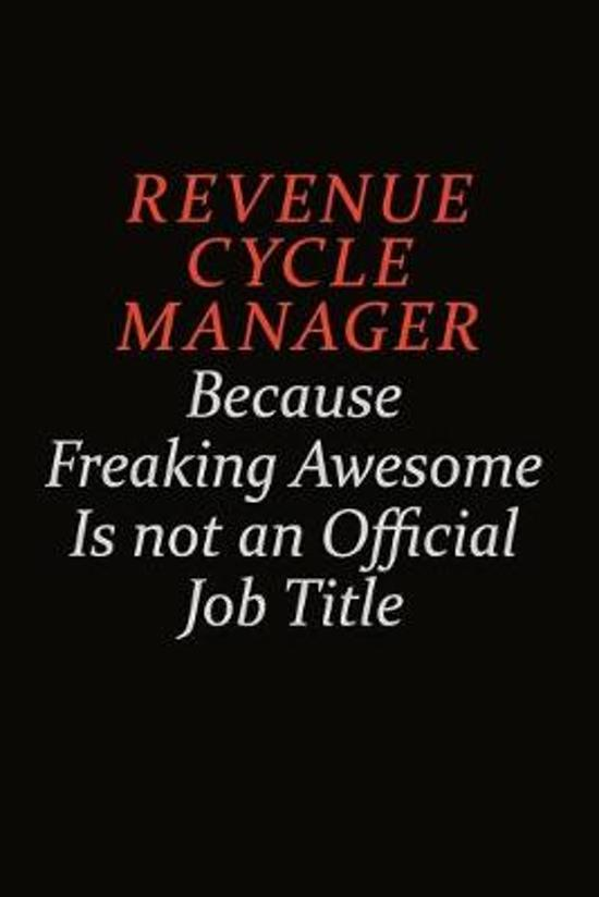 Revenue Cycle Manager Because Freaking Awesome Is Not An Official Job Title: Career journal, notebook and writing journal for encouraging men, women a