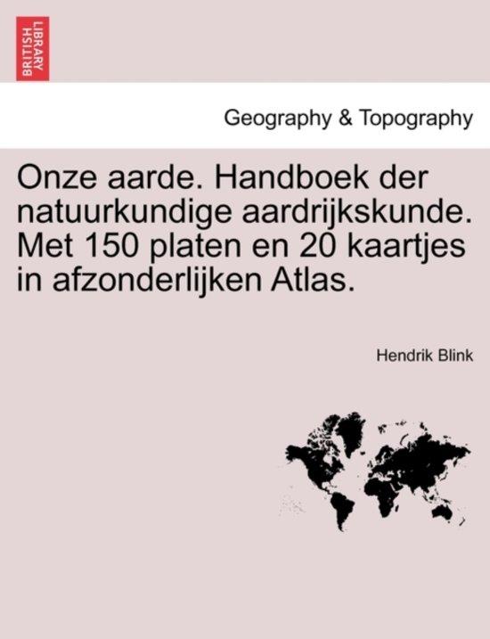 Onze Aarde Handboek Der Natuurkundige Aardrijkskunde Met 150