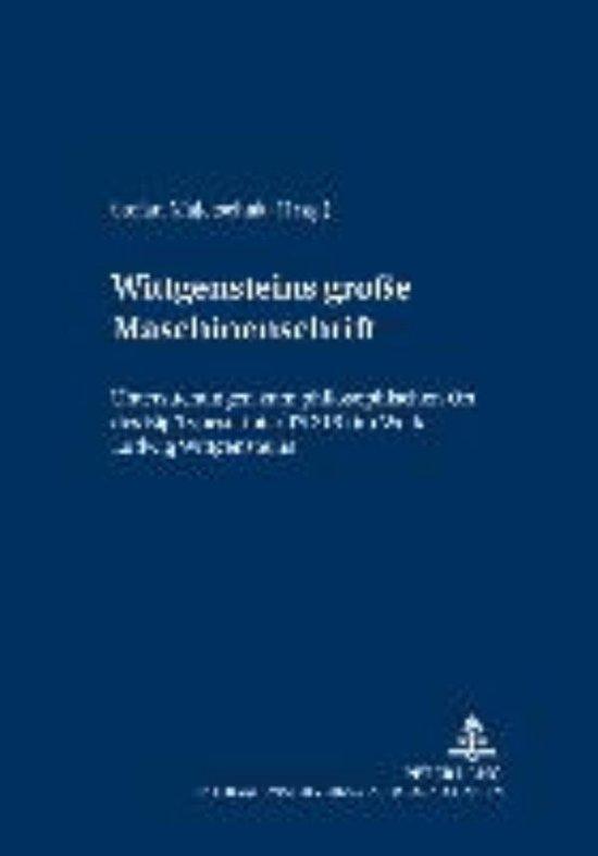 Wittgensteins 'gro e Maschinenschrift'