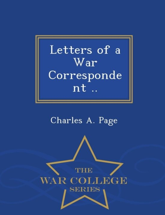 Letters of a War Correspondent - War College Series