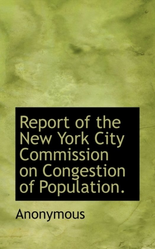 Report of the New York City Commission on Congestion of Population.