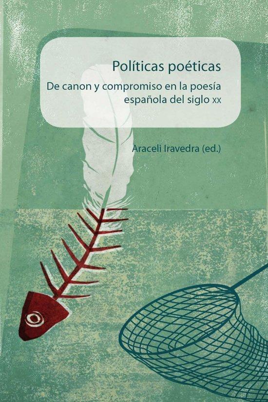 Políticas poéticas De canon y compromiso en la poesía española del siglo XX