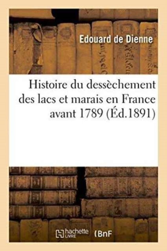 Histoire Du Dess�chement Des Lacs Et Marais En France Avant 1789