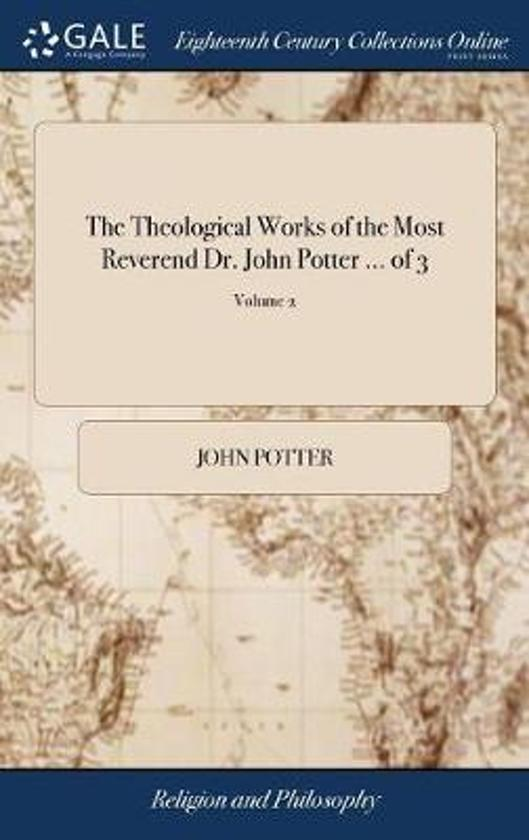 The Theological Works of the Most Reverend Dr. John Potter ... of 3; Volume 2
