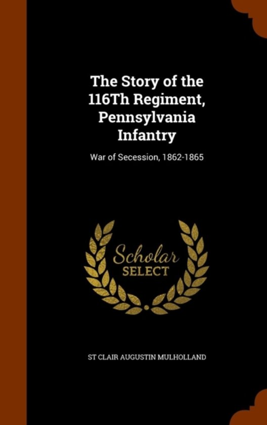The Story of the 116th Regiment, Pennsylvania Infantry