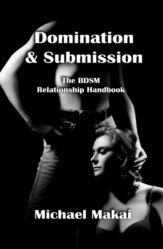 Domination & Submission: The BDSM Relationship Handbook, 2nd Ed.
