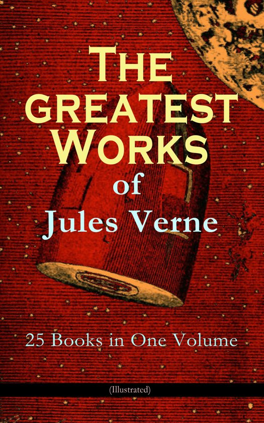 The Greatest Works of Jules Verne: 25 Books in One Volume (Illustrated)
