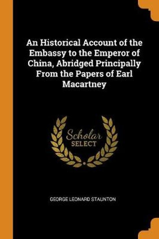 An Historical Account of the Embassy to the Emperor of China, Abridged Principally from the Papers of Earl Macartney