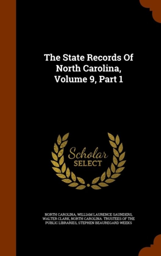 The State Records of North Carolina, Volume 9, Part 1