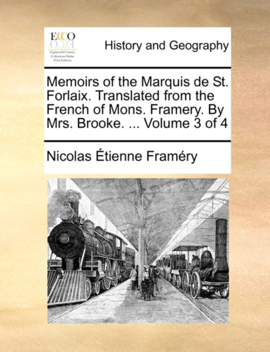 Memoirs of the Marquis de St. Forlaix. Translated from the French of Mons. Framery. by Mrs. Brooke. ... Volume 3 of 4