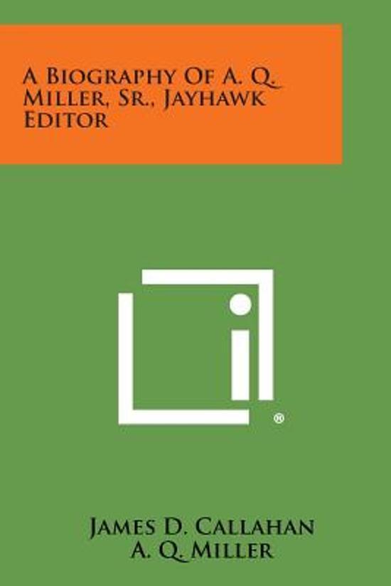 A Biography of A. Q. Miller, Sr., Jayhawk Editor