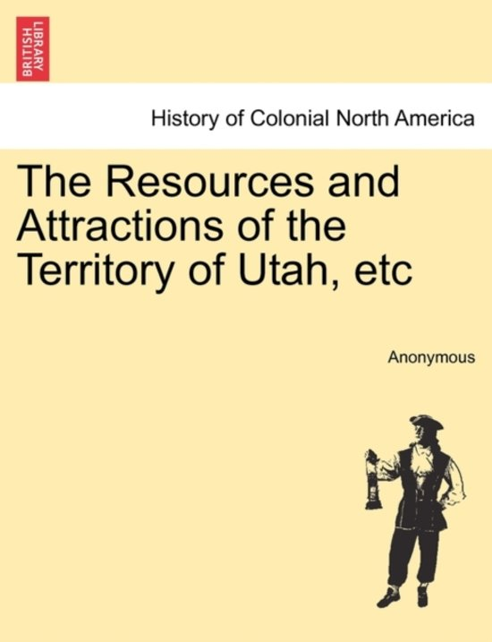 The Resources and Attractions of the Territory of Utah, Etc