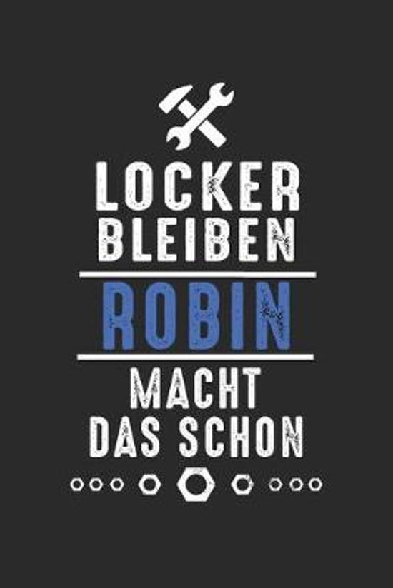Locker bleiben Robin macht das schon: Handwerker Mechaniker Schrauber Bastler und Hausmeister Geschenk Notizbuch liniert DIN A5 - 120 Seiten f�r Notiz