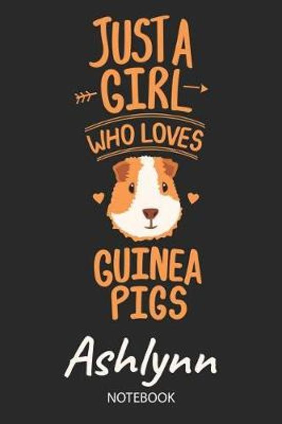 Just A Girl Who Loves Guinea Pigs - Ashlynn - Notebook