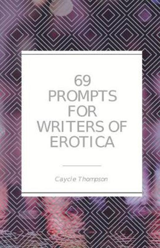 69 Prompts for Writers of Erotica