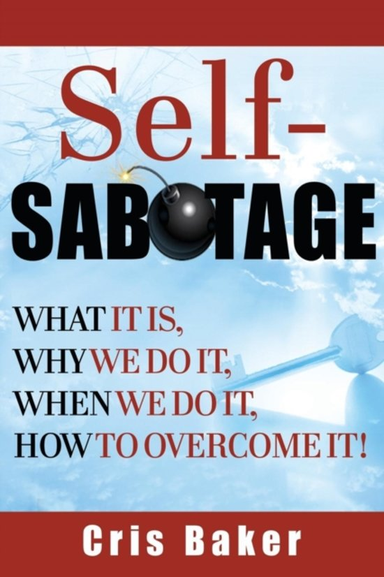 Self-Sabotage? What It Is, Why We Do It, When We Do It How to Overcome It!