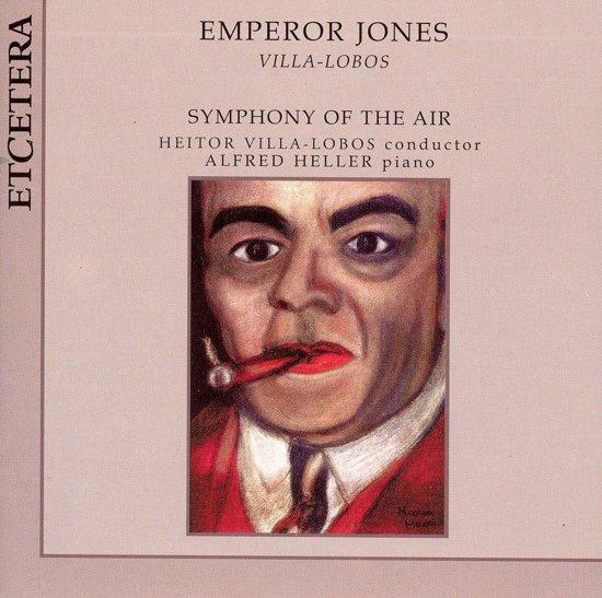 Villa-Lobos: Emperor Jones, et al /  Villa-Lobos, Heller