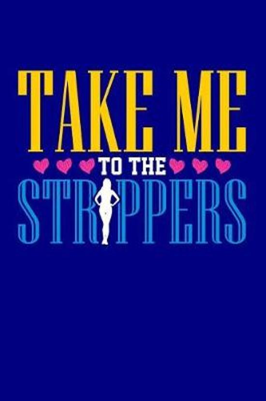 Take Me to the Strippers