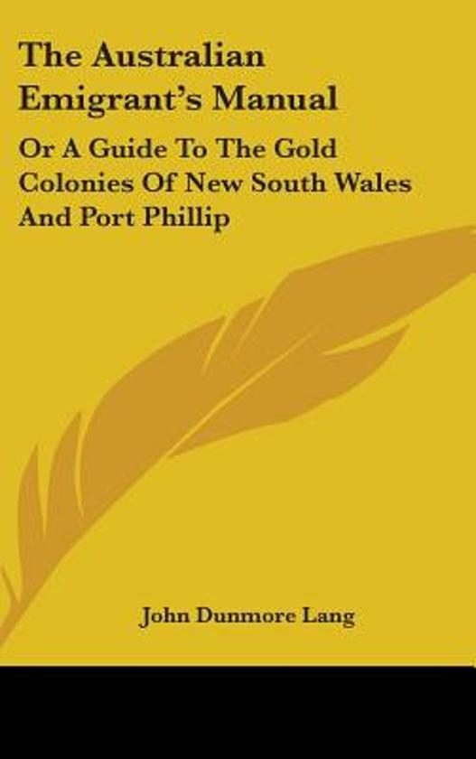 The Australian Emigrant's Manual: Or A G