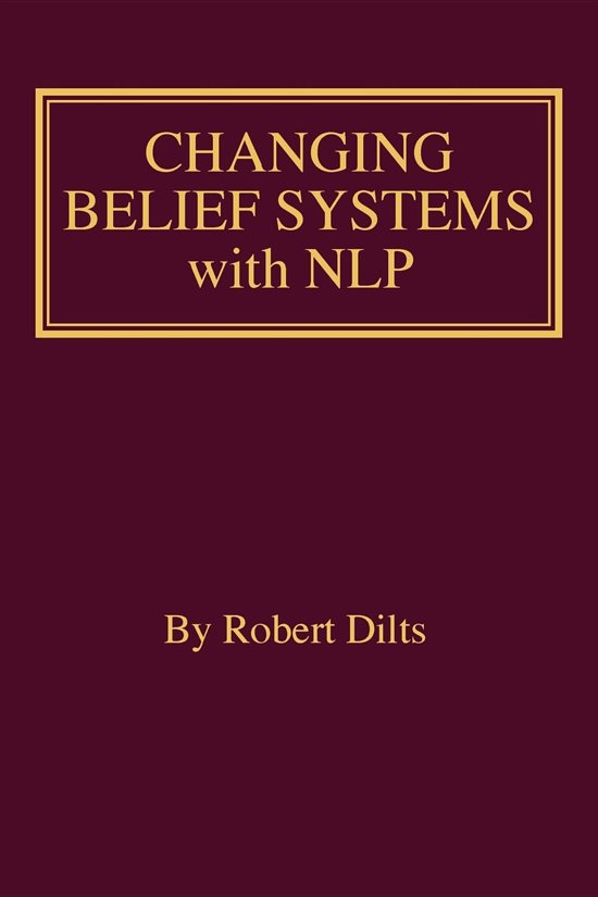 Boek cover Changing Belief Systems With NLP van Robert Brian Dilts (Onbekend)
