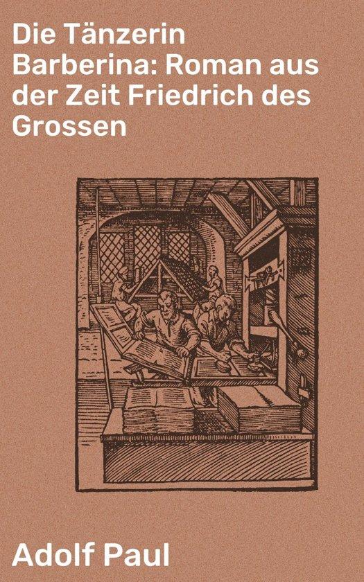Die Tänzerin Barberina: Roman aus der Zeit Friedrich des Grossen