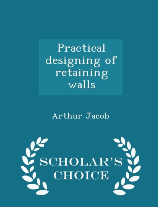 Practical Designing of Retaining Walls - Scholar's Choice Edition