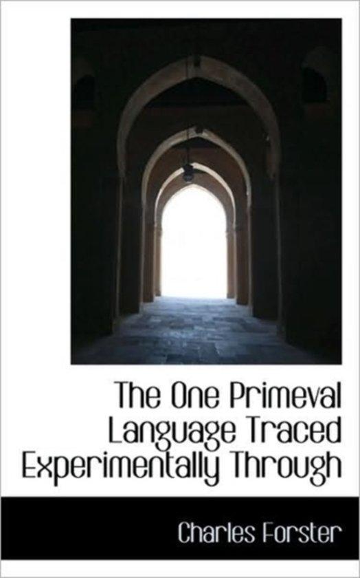 The One Primeval Language Traced Experimentally Through