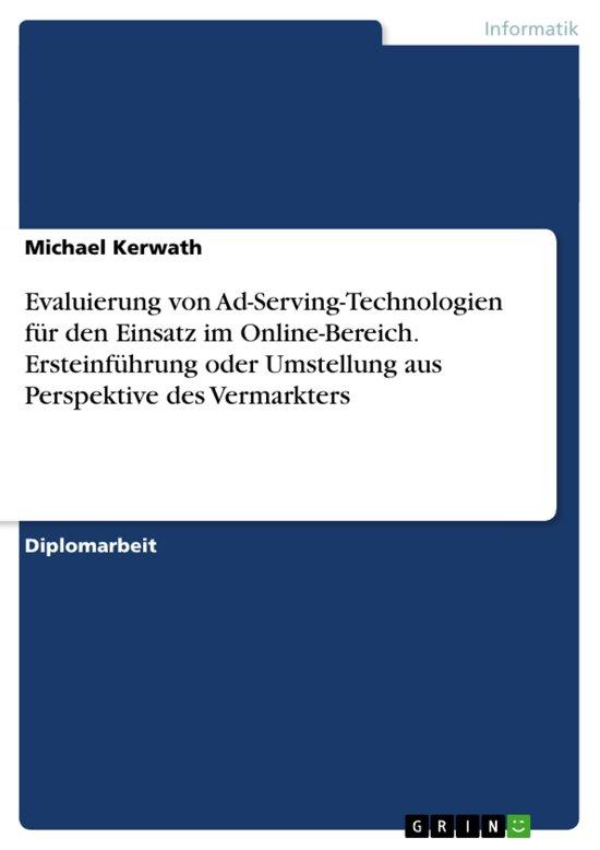 Evaluierung von Ad-Serving-Technologien für den Einsatz im Online-Bereich. Ersteinführung oder Umstellung aus Perspektive des Vermarkters