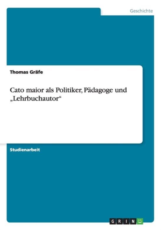 Cato Maior ALS Politiker, P dagoge Und lehrbuchautor