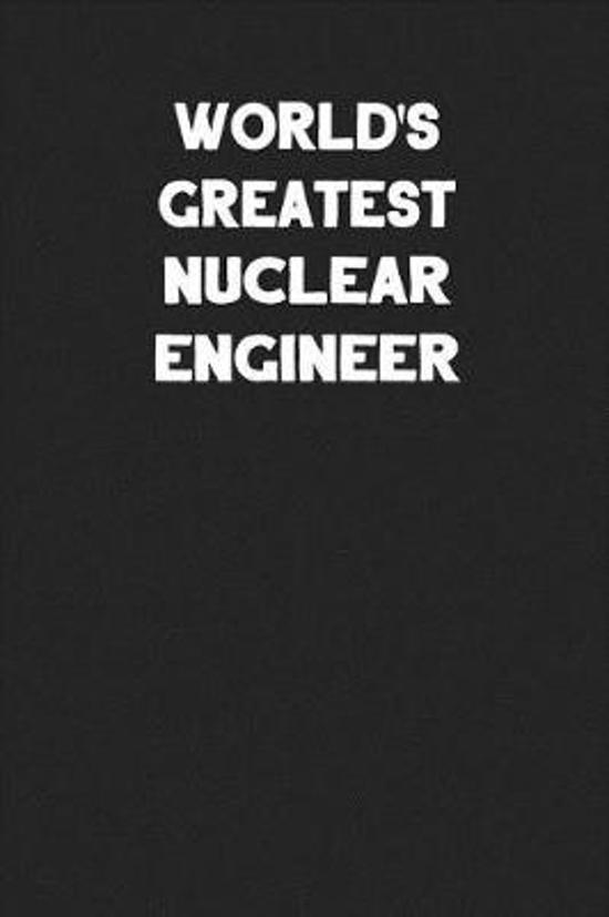 World's Greatest Nuclear Engineer