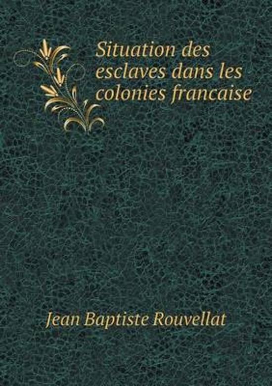 Situation Des Esclaves Dans Les Colonies Francaise