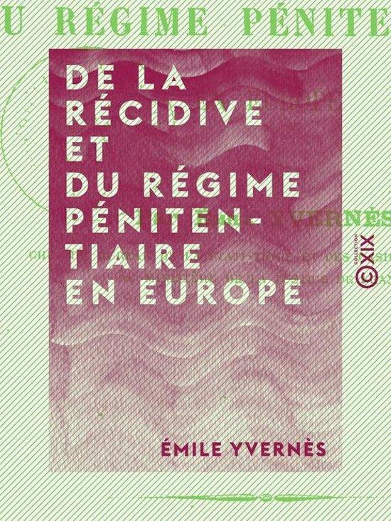 De la récidive et du régime pénitentiaire en Europe