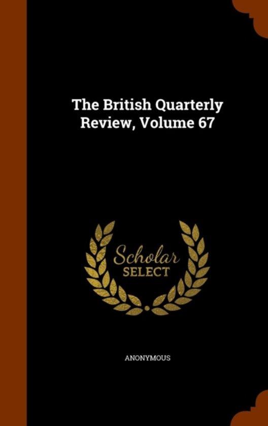 The British Quarterly Review, Volume 67