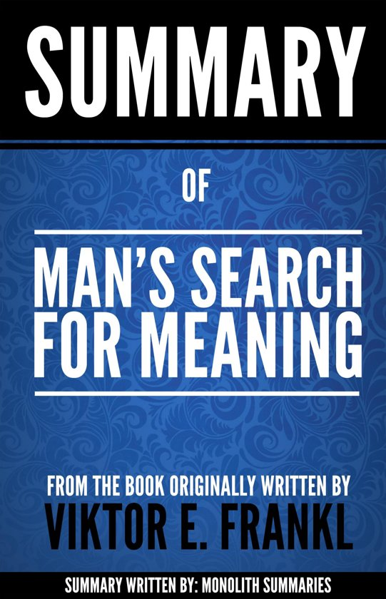 a summary of the novel mans search meaning by dr viktor frankl Search for meainingcaught up in the little things in life with that in mind, dr viktor frankl does an exceptional job in man's search for meaning portraying the true meaning of life, which more often than not in our.