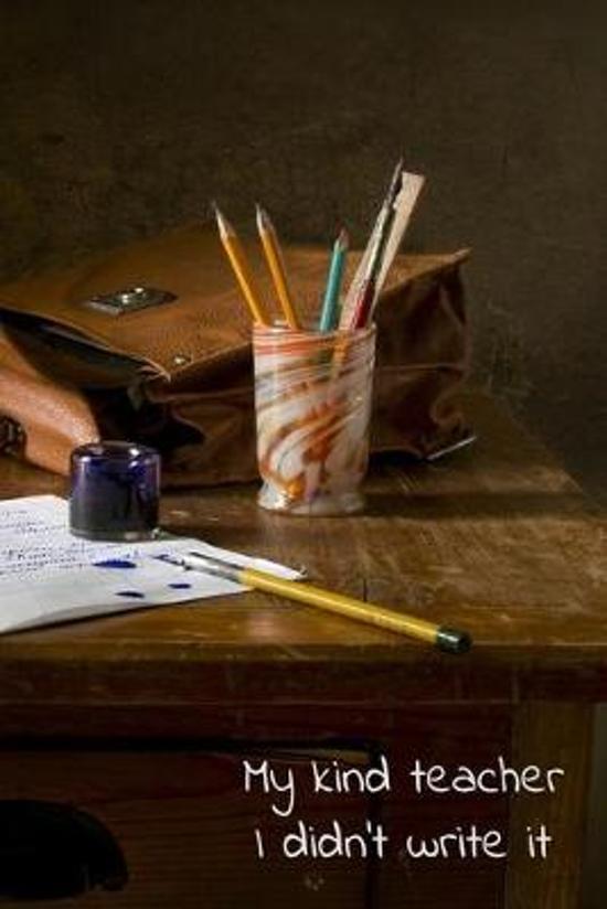 My kind teacher I didn't write it: Notebook 6x9, wide ruled