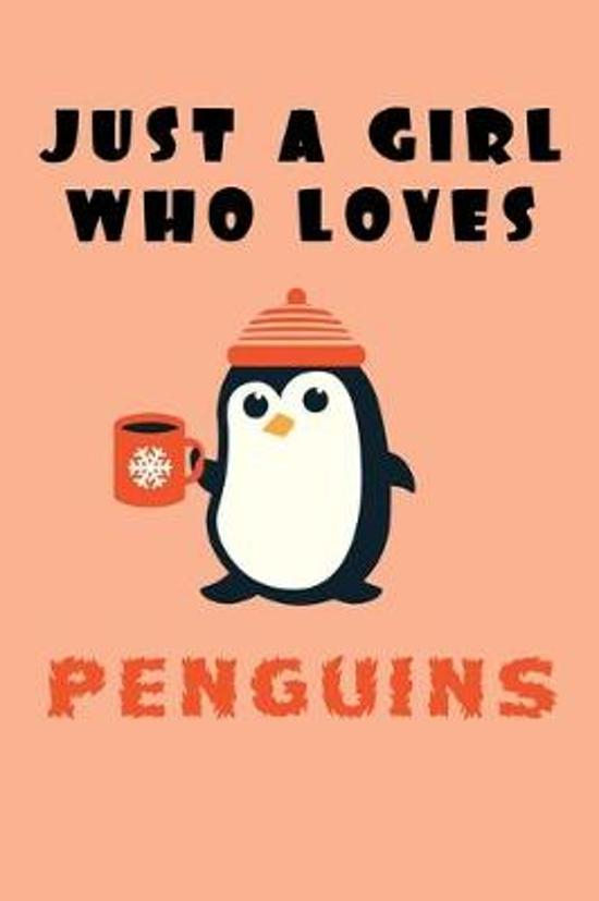 Just A Girl Who Loves Penguins: A Nice Gift Idea For Penguin Lovers Boy Girl Funny Birthday Gifts Journal Lined Notebook 6x9 120 Pages