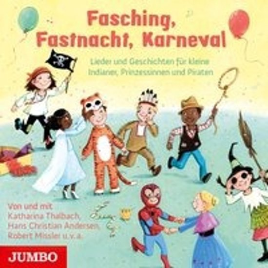 Fasching, Fastnacht, Karneval. Lieder und Geschichten für kleine Indianer, Prinzessinnen und Piraten