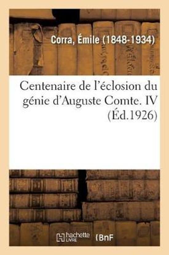 Centenaire de l' closion Du G nie d'Auguste Comte. IV