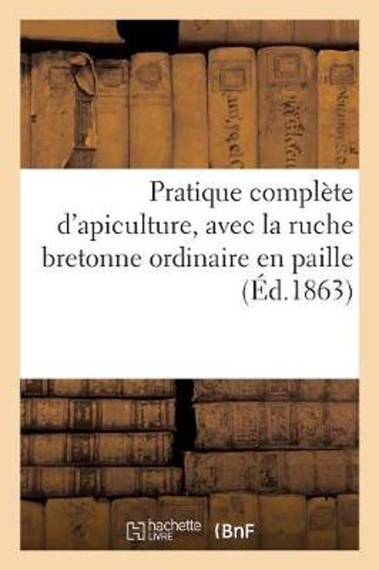 Pratique Compl te d'Apiculture Rationnelle Et Profitable, Avec La Ruche Bretonne Ordinaire En Paille