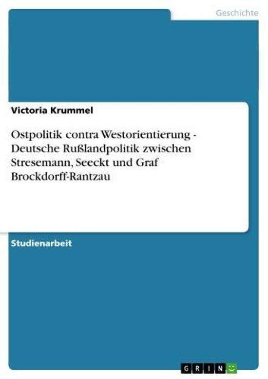 Ostpolitik contra Westorientierung - Deutsche Rußlandpolitik zwischen Stresemann, Seeckt und Graf Brockdorff-Rantzau