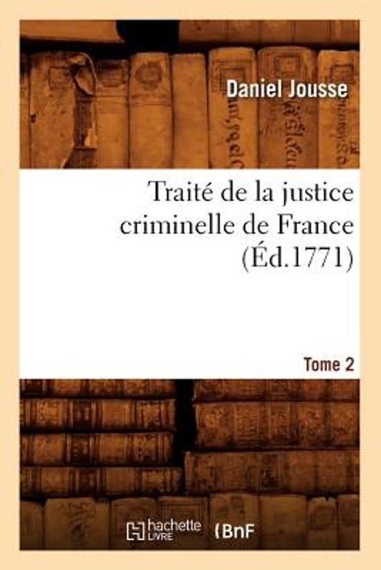 Traite de la Justice Criminelle de France.... Tome 2 (Ed.1771)