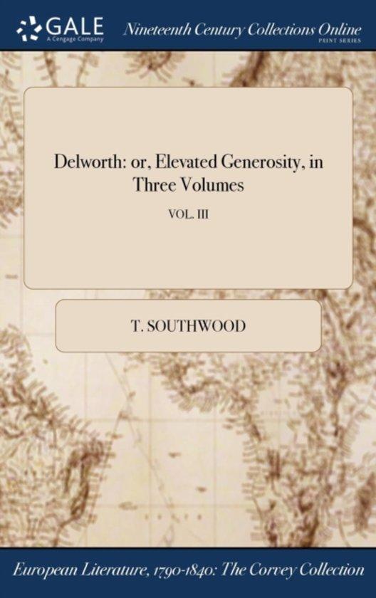 Delworth: Or, Elevated Generosity, in Three Volumes; Vol. III