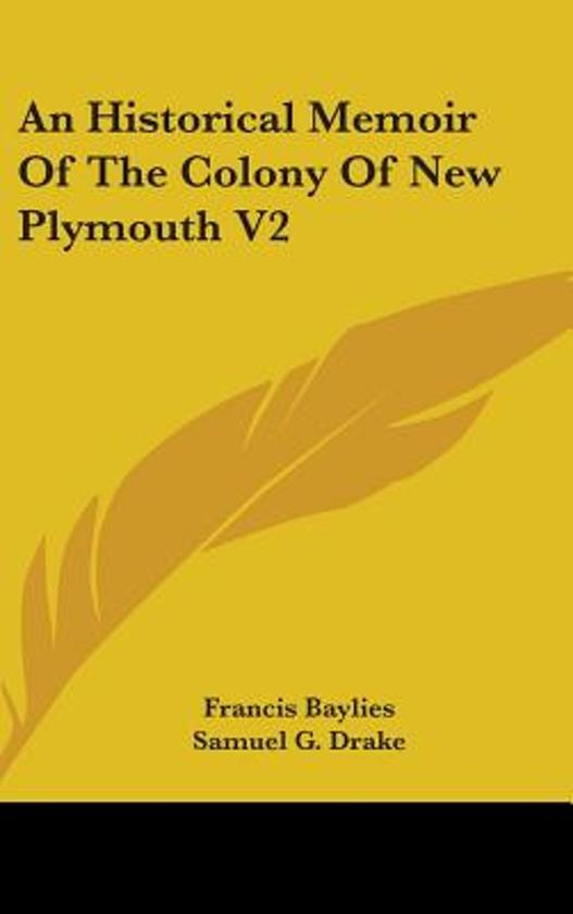 An Historical Memoir Of The Colony Of New Plymouth V2