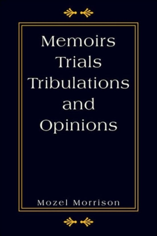 Memoirs Trials Tribulations and Opinions