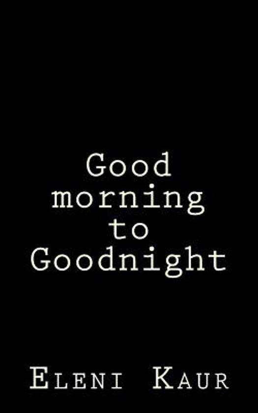 Bolcom Good Morning To Goodnight Eleni S Kaur 9781542860482
